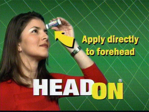 Head On - Apply directly to your forehead. Head on.